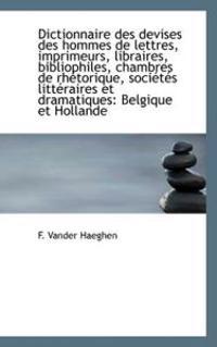 Dictionnaire Des Devises Des Hommes De Lettres, Imprimeurs, Libraires, Bibliophiles, Chambres De Rhe