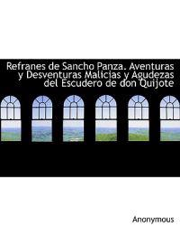 Refranes de Sancho Panza. Aventuras y Desventuras Malicias y Agudezas del Escudero de Don Quijote