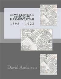 News Clippings from New Harmony, Utah: 1898 - 1923