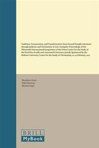 Tradition, Transmission, and Transformation from Second Temple Literature Through Judaism and Christianity in Late Antiquity: Proceedings of the Thirt