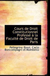 Cours De Droit Constitutionnel Professe an La Faculte De Droit De Paris
