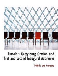 Lincoln's Gettysburg Oration and First and Second Inaugural Addresses