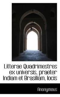 Litterae Quadrimestres Ex Universis, Praeter Indiam Et Brasiliam, Locis
