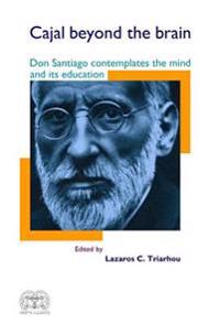Cajal Beyond the Brain: Don Santiago Contemplates the Mind and Its Education