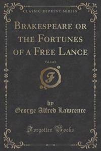 Brakespeare or the Fortunes of a Free Lance, Vol. 1 of 3 (Classic Reprint)