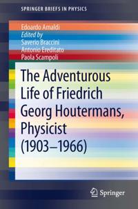 Adventurous Life of Friedrich Georg Houtermans, Physicist (1903-1966)