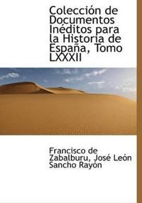 Colecci N de Documentos in Ditos Para La Historia de Espa A, Tomo LXXXII
