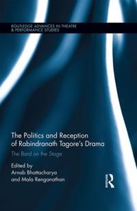 Politics and Reception of Rabindranath Tagore's Drama