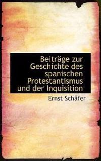 Beitrage Zur Geschichte Des Spanischen Protestantismus Und Der Inquisition