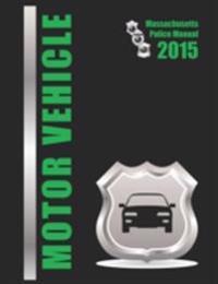 2015 Massachusetts Motor Vehicle Police Manual