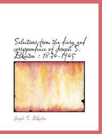 Selections from the Diary and Correspondence of Joseph S. Elkinton