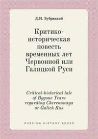 Critical-Historical Tale of Bygone Years Regarding Chervonnaya or Galich Rus