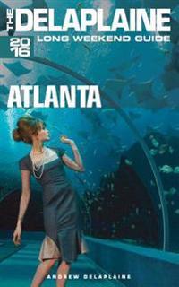 Atlanta - The Delaplaine 2016 Long Weekend Guide