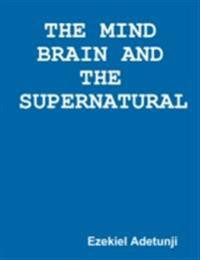 Mind Brain and the Supernatural
