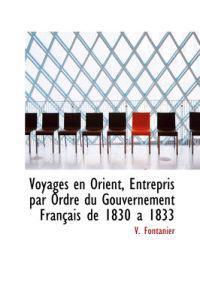 Voyages En Orient, Entrepris Par Ordre Du Gouvernement Frantais De 1830 a 1833
