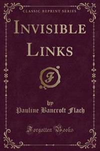Invisible Links (Classic Reprint)