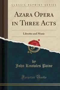 Azara Opera in Three Acts