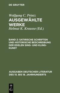 Satirische Schriften und Historische Beschreibung der edelen Sing- und Kling-Kunst