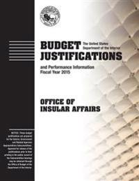 Budget Justification and Performance Information Fiscal Year 2015: Office of Insular Affiars