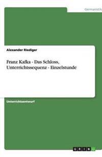 Franz Kafka - Das Schloss, Unterrichtssequenz - Einzelstunde