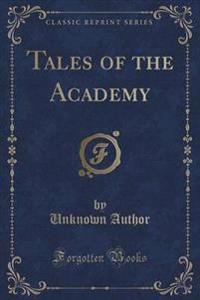 Tales of the Academy (Classic Reprint)