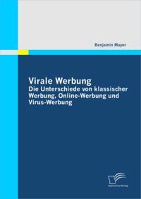 Virale Werbung: Die Unterschiede von klassischer Werbung, Online-Werbung und Virus-Werbung