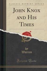 John Knox and His Times (Classic Reprint)