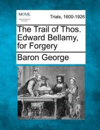 The Trail of Thos. Edward Bellamy, for Forgery