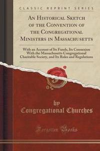 An Historical Sketch of the Convention of the Congregational Ministers in Massachusetts