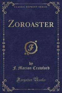Zoroaster, and Marzio's Crucifix (Classic Reprint)