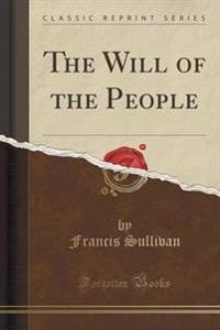 The Will of the People (Classic Reprint)