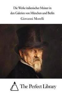 Die Werke Italienischer Meister in Den Galerien Von Munchen Und Berlin