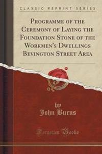 Programme of the Ceremony of Laying the Foundation Stone of the Workmen's Dwellings Bevington Street Area (Classic Reprint)