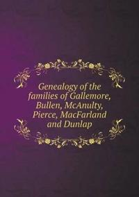 Genealogy of the Families of Gallemore, Bullen, McAnulty, Pierce, Macfarland and Dunlap