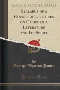 Syllabus of a Course of Lectures on California Literature and Its Spirit (Classic Reprint)