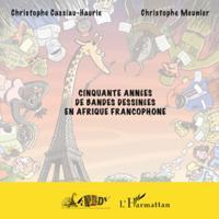 Cinquante annees de bandes dessinees en afrique francophone