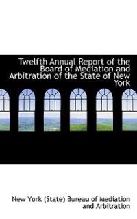 Twelfth Annual Report of the Board of Mediation and Arbitration of the State of New York