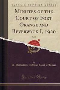 Minutes of the Court of Fort Orange and Beverwyck I, 1920, Vol. 1 (Classic Reprint)