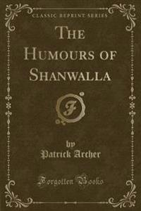 The Humours of Shanwalla (Classic Reprint)