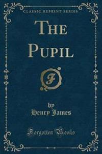 The Pupil (Classic Reprint)