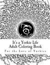 It's a Yorkie Life Adult Coloring Book: For the Love of Yorkies