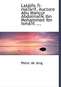 Lataiifo E3/4l-Mae3/4airif, Auctore Abu Manasur Abdolmalik Ibn Mohammed Ibn Ismaie3/4asl ...