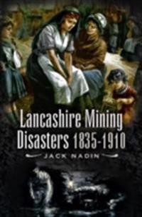 Lancashire Mining Disasters 1835-1910
