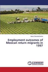 Employment Outcomes of Mexican Return Migrants in 1997