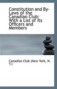 Constitution and By-Laws of the Canadian Club: With a List of Its Officers and Members