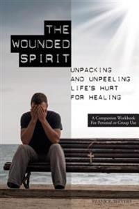 The Wounded Spirit: Companion Workbook for Personal or Group Study