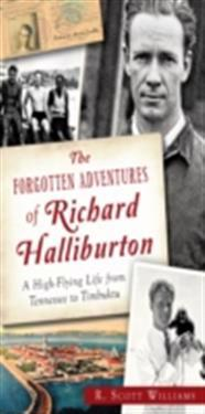 Forgotten Adventures of Richard Halliburton: A High-Flying Life from Tennessee to Timbuktu