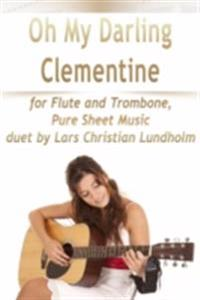 Oh My Darling Clementine for Flute and Trombone, Pure Sheet Music duet by Lars Christian Lundholm