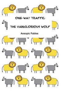 The Vainglorious Wolf and One-Way Traffic: Aesopic Fables