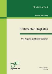 Profitcenter Flughafen: Wie Airports Geld erwirtschaften